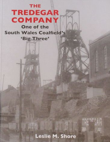 The Tredegar Company - One of the South Wales Coalfield's 'Big Three', by Leslie M. Shore